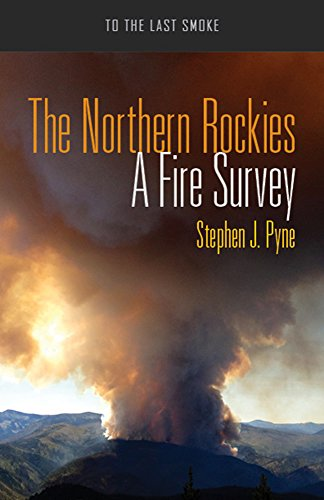 The Northern Rockies: A Fire Survey (To the Last Smoke)