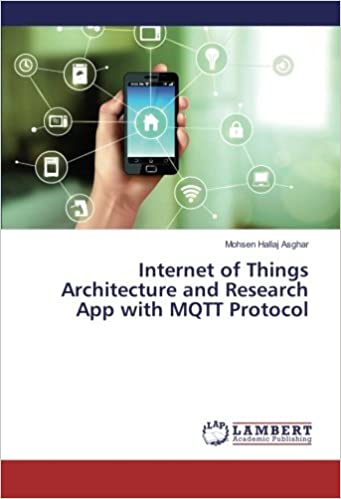 Internet Of Things Architecture And Research App With MQTT Protocol: Mohsen  Hallaj Asghar: 9783659829338: Amazon.com: Books