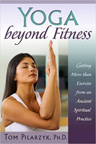 Yoga Beyond Fitness: Getting More than Exercise from an ...