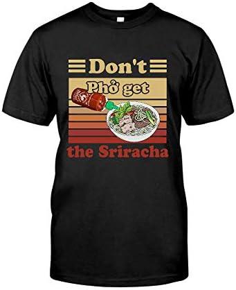 Don't Pho Get The Sriracha 1 T-Shirt - Front Print T-Shirt, Ladies T-Shirt, Hoodie, Sweatshirt, Long Sleeve, Tank Top For Men and Women
