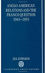 Anglo-American Relations and the Franco Question, 1945-1955