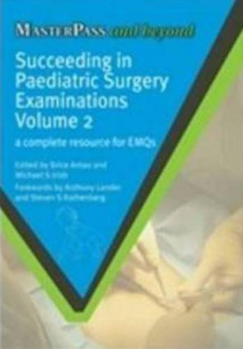 Succeeding in Pediatric Surgery Examinations, Vol. 2: A Complete Resource for Emqs (Masterpass)