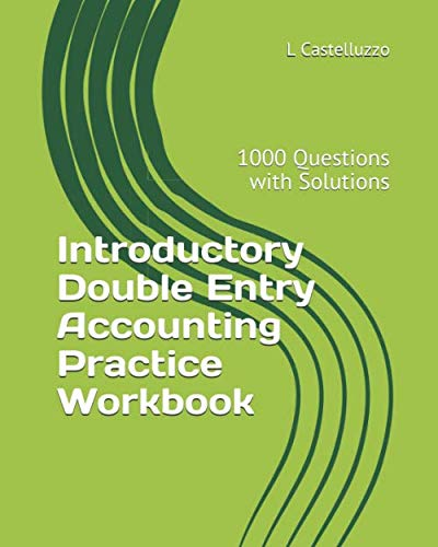 Double Entry Accounting - Introductory Double Entry Accounting Practice Workbook: 1000 Questions with Solutions