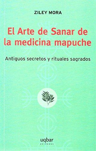 El Arte de Sanar de la medicina mapuche (Spanish Edition)