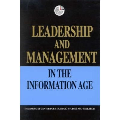 Download Leadership and Management in the Information Age (Emirates Center for Strategic Studies and Research (Paperback)) (Paperback) - Common pdf