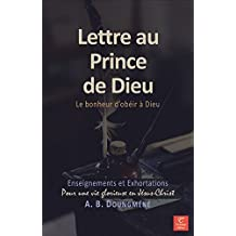 Lettre au Prince de Dieu: Le Bonheur d'Obéir à Dieu (Pour une vie glorieuse en Jésus-Christ t. 1) (French Edition)