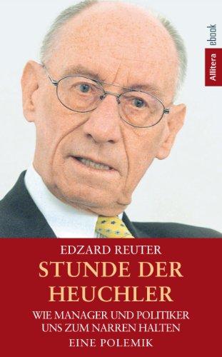 Stunde der Heuchler: Wie Manager und Politiker uns zum Narren halten. Eine Polemik (German Edition)