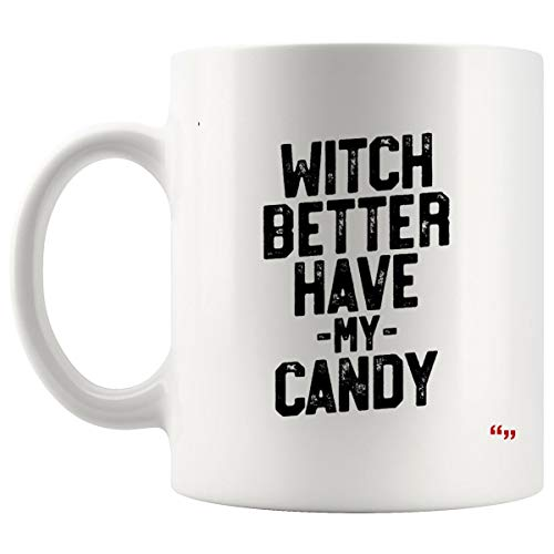 Gag Mug Coffee Cup - Witch Better Have Candy Halloween Adult Joke Humorous Party Gifts Cups Coffee -