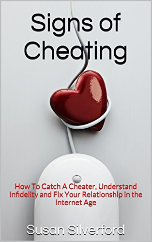 Signs Of Cheating: How To Catch A Cheater, Understand Infidelity, Fix Relationship Problems & Apply Marriage Advice In The Age of Ashley Madison