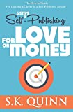 5 Steps to Self-Publishing FOR LOVE OR MONEY: The How to Guide For Crafting a Career as a Self-Published Author