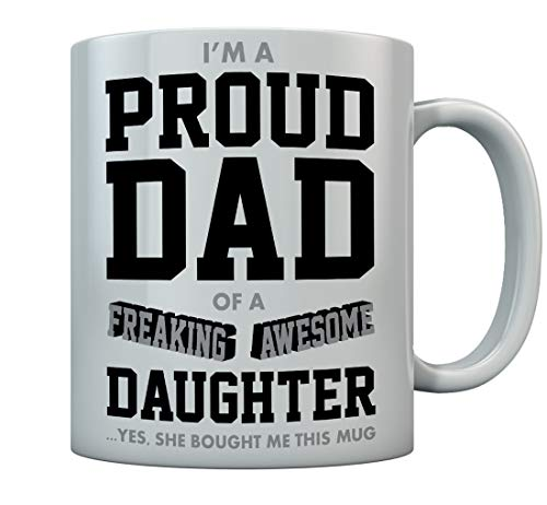 Proud Dad Of A Freaking Awesome Daughter Funny Gift for Fathers Coffee Mug Christmas/Father's Day Gift for Dad From Daughter, Coffee & Tea Lovers Birthday Gift for Men Ceramic Mug 15 Oz. White