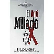 El Anti Afiliado X: Deja de jugar el juego de los afiliados del montón (Spanish Edition)