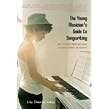 The Young Musician's Guide to Songwriting: How to Create Music & Lyrics