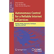 Autonomous Control for a Reliable Internet of Services: Methods, Models, Approaches, Techniques, Algorithms, and Tools (Computer Communication Networks and Telecommunications Book 10768)
