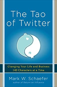 The Tao of Twitter: Changing Your Life and Business 140 Characters at a Time by [Schaefer, Mark]