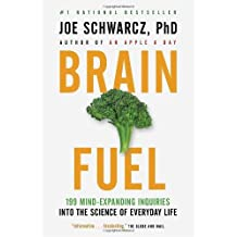 Brain Fuel: 199 Mind-Expanding Inquiries into the Science of Everyday Life by Schwarcz, Dr. Joe (2010) Paperback