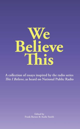 We Believe This: essays inspired by NPR's