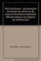 Télé feuilletons : Dictionnaire de toutes les séries et de tous les feuilletons télévisés diffusés depuis les origines de la télévision