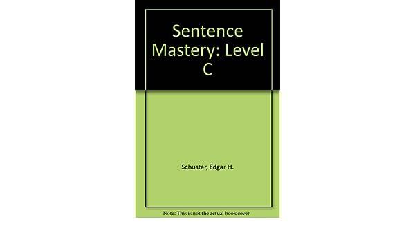 Sentence Mastery: A Sentence-Combining Approach, Level C: Edgar H ...