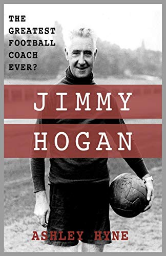 Jimmy Hogan: The Greatest Football Coach Ever? por Ashley Hyne