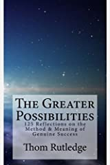 The Greater Possibilities: Reflections of the Method & Meaning of Genuine Success Paperback