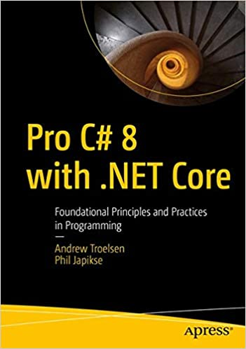 Pro C# 8 with .NET Core: Foundational Principles and Practices in Programming