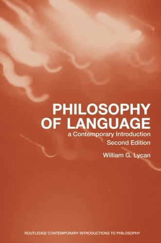 Philosophy of Language: A Contemporary Introduction, 2nd Edition by William Lycan