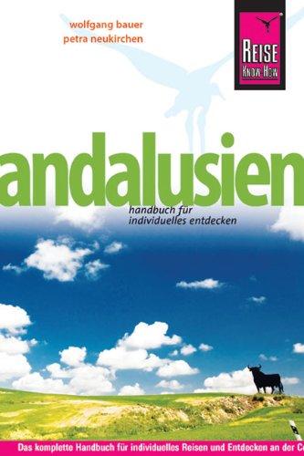 Andalusien: Das komplette Handbuch für individuelles Reisen und Entdecken an der Costa de la Luz, der Costa del Sol und im Hinterland