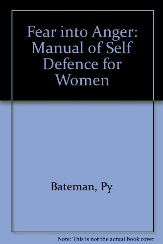 Fear into Anger: A Manual of Self-Defense for Women (Best Martial Arts For Anger)
