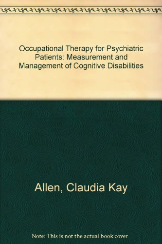 Occupational Therapy for Psychiatric Diseases: Measurement and Management of Cognitive Disabilities