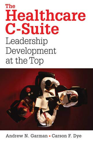 The Healthcare C-Suite: Leadership Development at the Top (ACHE Management)