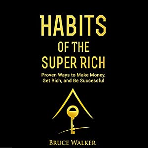 Habits of the Super Rich: Find Out How Rich People Think and Act Differently Hörbuch