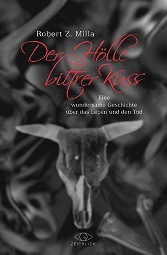 Der Hölle bittrer Kuss: Eine wundersame Geschichte über das Leben und den Tod