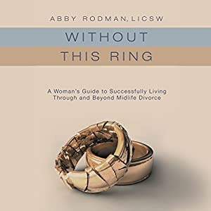 Without This Ring: A Woman's Guide to Successfully Living Through and Beyond Midlife Divorce Audiobook