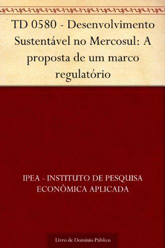 TD 0580 - Desenvolvimento Sustentável no Mercosul: A proposta de um marco regulatório