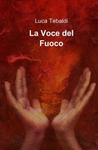 La Voce Del Fuoco Copertina flessibile – 2 ott 2013 Luca Tebaldi Createspace Independent Pub 1492878391 Poetry