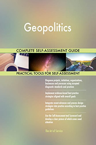 Geopolitics All-Inclusive Self-Assessment - More than 680 Success Criteria, Instant Visual Insights, Comprehensive Spreadsheet Dashboard, Auto-Prioritized for Quick Results