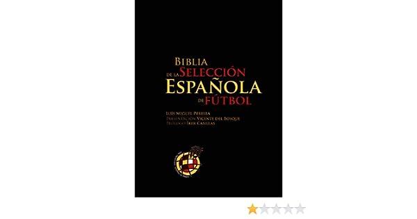 Biblia de la Selección Española de Fútbol eBook: Pereira, Luis Miguel, del Bosque, Vicente, Casillas, Iker : Amazon.es: Tienda Kindle