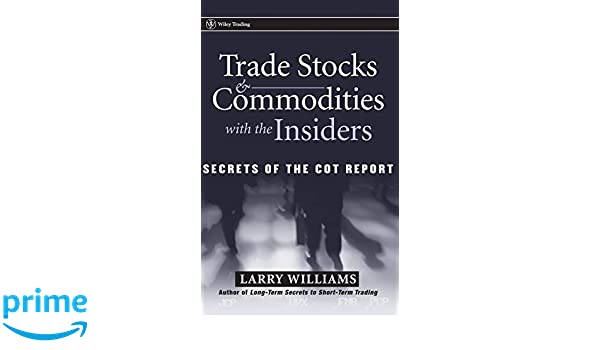 Trade Stocks and Commodities with the Insiders: Secrets of ...
