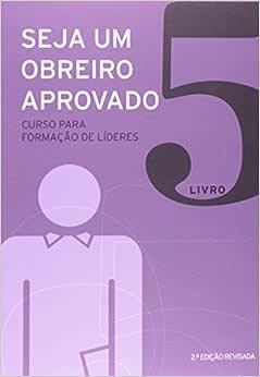 Seja um obreiro aprovado - Vol. 5 - Nova edição revisada