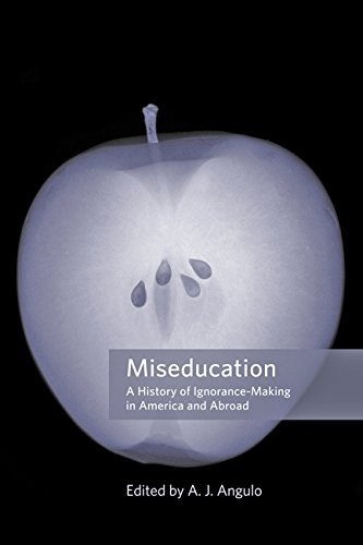 Miseducation: A History of Ignorance-Making in America and Abroad