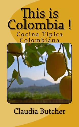 This is Colombia !: Cocina Típica Colombiana (Spanish Edition) by Maria Claudia Butcher