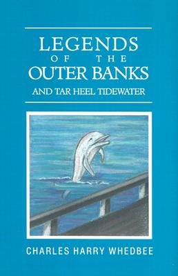 Legends of the Outer Banks and Tar Heel Tidewater   [LEGENDS OF THE OUTER BANKS & T] [Hardcover]