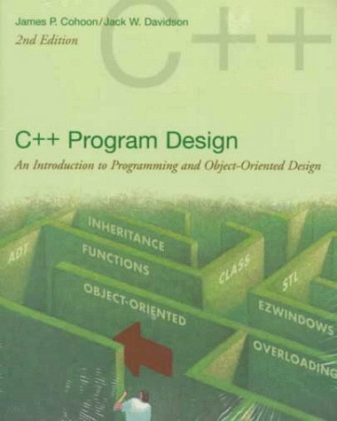 C++ Program Design: An Introduction to Programming and Object-Oriented Design by James Cohoon (1999-12-15)