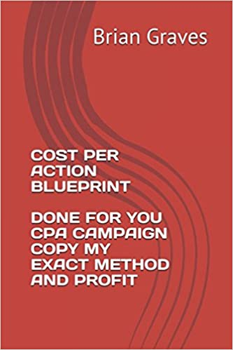 Cost per action blueprint done for you cpa campaign copy my exact cost per action blueprint done for you cpa campaign copy my exact method and profit amazon brian graves 9781973494157 books malvernweather Gallery