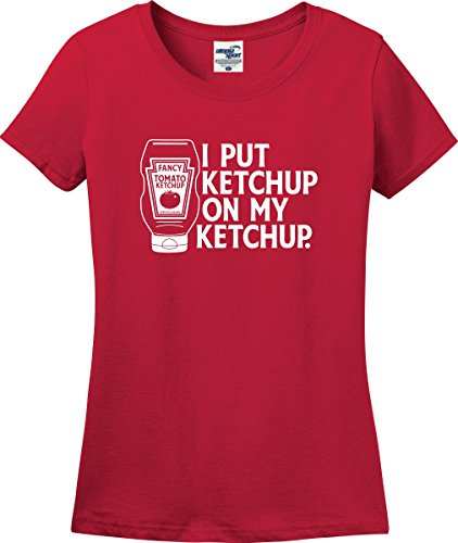 Price comparison product image I Put Ketchup On My Ketchup Funny Ladies T-Shirt (S-3X) (Ladies Large,  Red)