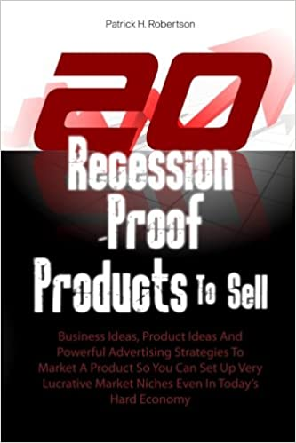 20 recession proof products to sell business ideas product ideas and powerful advertising strategies to market a product so you can set up very lucrative