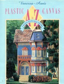 (Vanessa-Ann's Plastic Canvas from A to Z: Cross-Stitch & More)