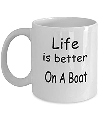 Life Is Better On A Boat Mug White Unique Birthday, Special Or Funny Occasion Gift. Best 11 Oz Ceramic Novelty Cup for Coffee, Tea Or Toddy