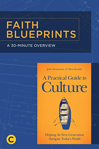 A 30-Minute Overview of A Practical Guide to Culture: Helping the Next Generation Navigate Today's World (Faith Blueprints) by [Stonestreet, John]